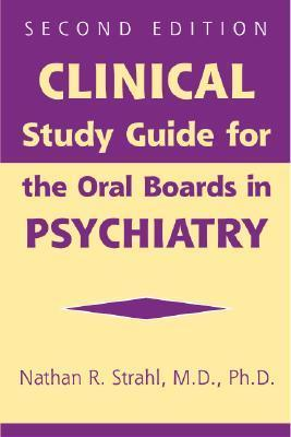 Clinical Study Guide for the Oral Boards In Psychiatry Nathan R. Strahl