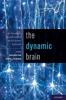 The Dynamic Brain: An Exploration of Neuronal Variability and Its Functional Significance Mingzhou Ding