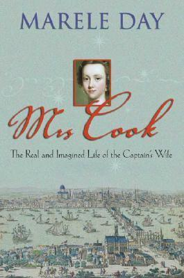 Mrs Cook: The Real and Imagined Life of the Captains Wife  by  Marele Day