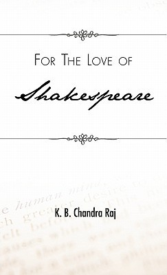 For the Love of Shakespeare  by  K. B. Chandra Raj