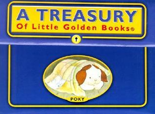 A Treasury of Little Golden Books : The Poky Little Puppy, the Saggy Baggy Elephant, Scuffy the Tugboat, the Shy Little Kitten, Tootle the Train Golden Books