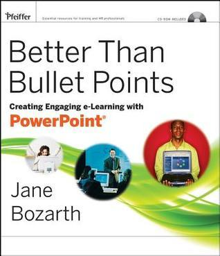 Better Than Bullet Points: Creating Engaging E-Learning with PowerPoint  by  Jane Bozarth