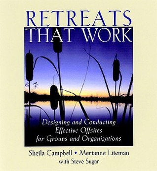 Retreats That Work Designing And Conducting Effective Offsites For Groups And Organizations Sheila Campbell