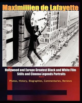 Hollywood and Europe Greatest Black and White Films Stills and Cinema Legend Portraits. Book 3  by  Maximillien de Lafayette