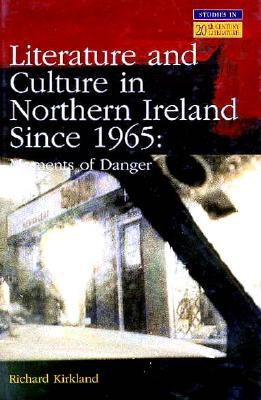 Literature And Culture In Northern Ireland Since 1965: Moments Of Danger  by  Richard Kirkland