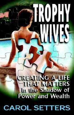 Trophy Wives  by  Carol Setters