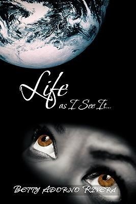 Life as I See It... Betty Adorno Rivera
