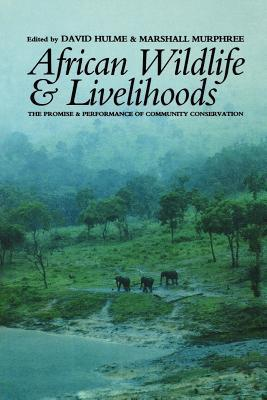 African Wildlife and Livelihoods: The Promise and Performance of Community Conservation David Hulme