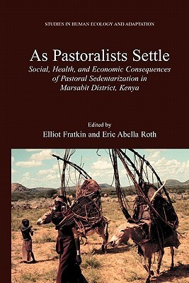 As Pastoralists Settle: Social, Health, and Economic Consequences of the Pastoral Sedentarization in Marsabit District, Kenya Elliot Fratkin