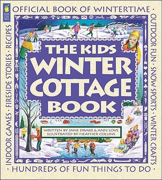 The Kids Winter Cottage Book  by  Jane Drake