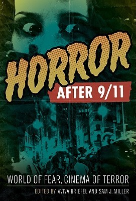 Horror After 9/11: World of Fear, Cinema of Terror  by  Aviva Briefel