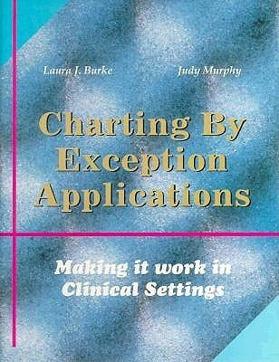 Charting By Exception Applications: Making It Work In Clinical Settings  by  Laura J. Burke