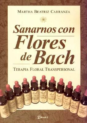 Sanarnos Con Flores de Bach  by  Marta Beatriz Carranza