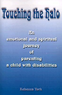 Touching The Halo: An Emotional And Spiritual Journey Of Parenting A Child With Disabilities  by  Mandela Nelson