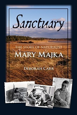 Sanctuary: The Story of Naturalist Mary Majka Deborah  Carr