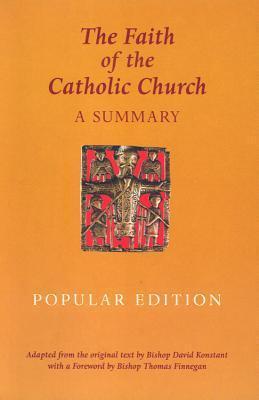 The Faith of the Catholic Church (Popular Edition): A Summary  by  David Konstant