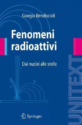 Fenomeni Radioattivi: Dai Nuclei Alle Stelle  by  Giorgio Bendiscioli