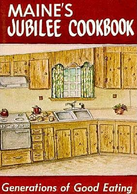 Maines Jubilee Cookbook: Generations of Good Eating  by  Loana Shibles