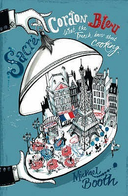 Sacre Cordon Bleu: What the French Know about Cooking  by  Michael Booth