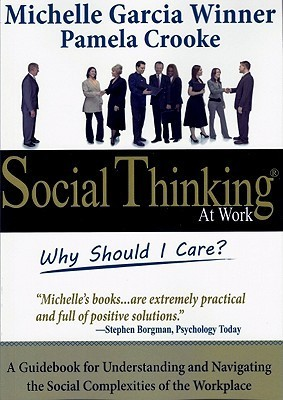 Social Thinking at Work: Why Should I Care? Michelle Garcia Winner
