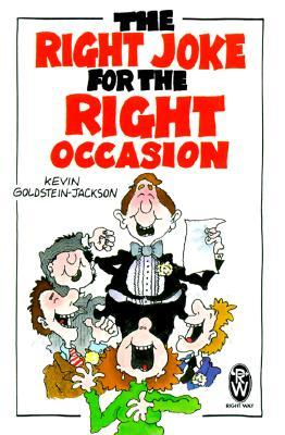 The Right Joke for the Right Occasion  by  Kevin Goldstein-Jackson