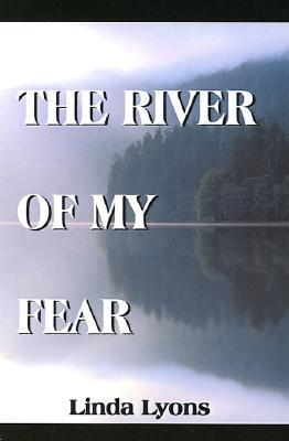 The River of My Fear  by  Linda Lyons