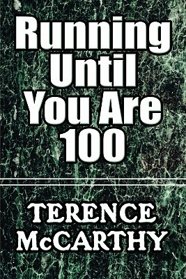 Running Until You Are 100  by  Terence McCarthy