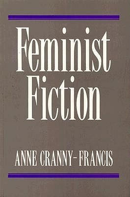 Feminist Fiction: Feminist Uses Of Generic Fiction Anne Cranny-Francis