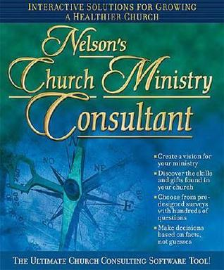 Nelsons Church Ministry Consultant CD-ROM: Interactive Solutions for Growing a Healthier Church Nelson Reference