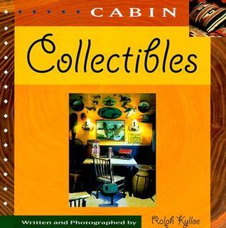 Cabin Collectibles  by  Ralph R. Kylloe