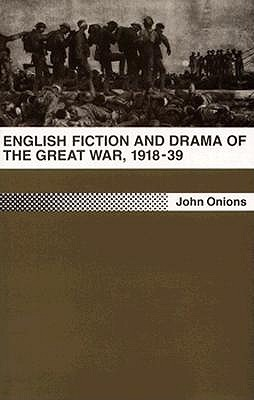 English Fiction And Drama Of The Great War, 1918 39  by  John Onions
