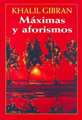 Maximas y Aforismos  by  Kahlil Gibran