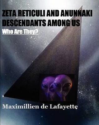 Zeta Reticuli And Anunnaki Descendants Among Us. Who Are They?: Hybrids And Genetically Created Humans Who Are Ruling The Earth  by  Maximillien de Lafayette