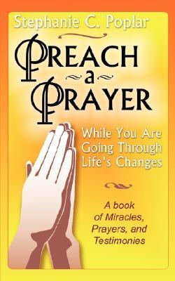 Preach a Prayer  by  Stephanie C. Poplar