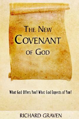 The New Covenant Of God Richard Graven
