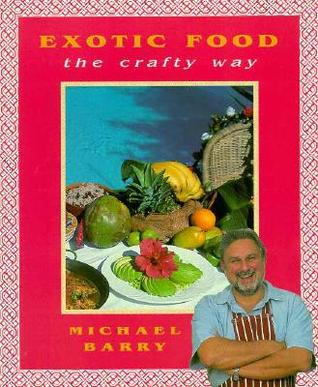 Exotic Food the Crafty Way Michael Barry
