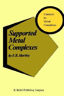 Supported Metal Complexes: A New Generation of Catalysts  by  F.R. Hartley