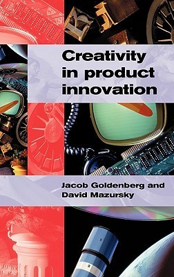 Creativity in Product Innovation  by  Jacob Goldenberg