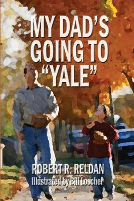 My Dads Going to Yale  by  Robert R. Reldan