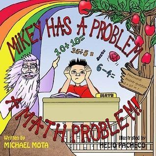 Mikey Has a Problem, a Math Problem!  by  Michael Mota