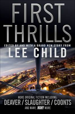 First Thrills: High-Octane Stories from the Hottest Thriller Authors  by  Lee Child