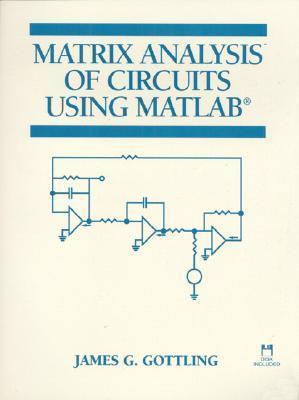 Matrix Analysis Of Circuits Using Matlab  by  James G. Gottling