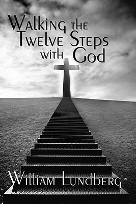 Walking the Twelve Steps with God William Lundberg