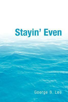 Stayin Even  by  George B. Lee