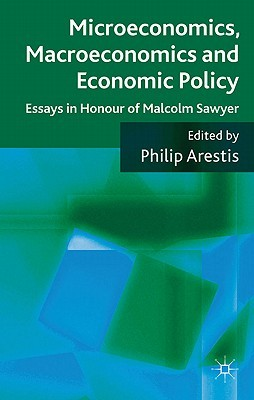 Microeconomics, Macroeconomics and Economic Policy: Essays in Honour of Malcolm Sawyer  by  Philip Arestis