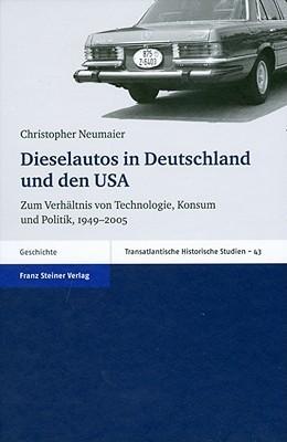 Dieselautos in Deutschland Und Den USA: Zum Verhaltnis Von Technologie, Konsum Und Politik, 1949-2005  by  Christopher Neumaier