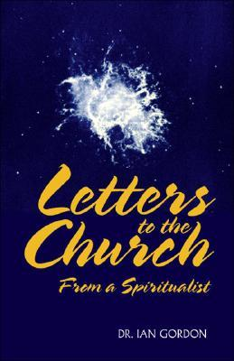 Letters to the Church from a Spiritualist Ian Gordon