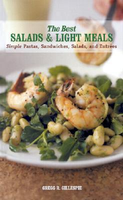 Best Salads and Light Meals: Simple Pastas, Sandwiches, Salads, and Entrées  by  Gregg R. Gillespie