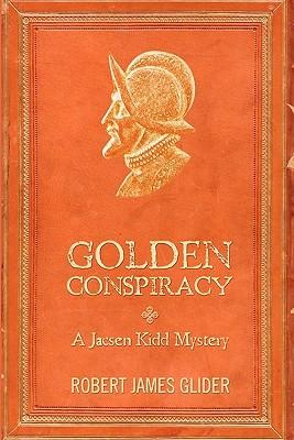 Golden Conspiracy: A Jacsen Kidd Mystery Robert James Glider