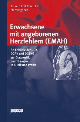 Erwachsene Mit Angeborenen Herzfehlern (Emah): S2 Leitlinie Der Dgk, Dgpk Und Dgthg Zur Diagnostik Und Therapie In Klinik Und Praxis (German Edition) Achim A. Schmaltz